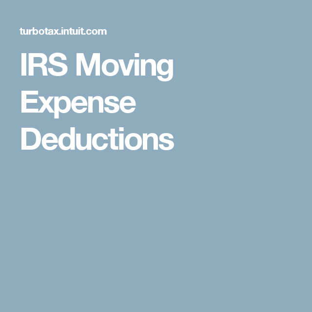 Irs Moving Expense Deductions Moving Expenses Moving Irs