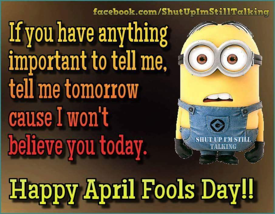 Pin by Kimberly Haller on Minions April fool quotes