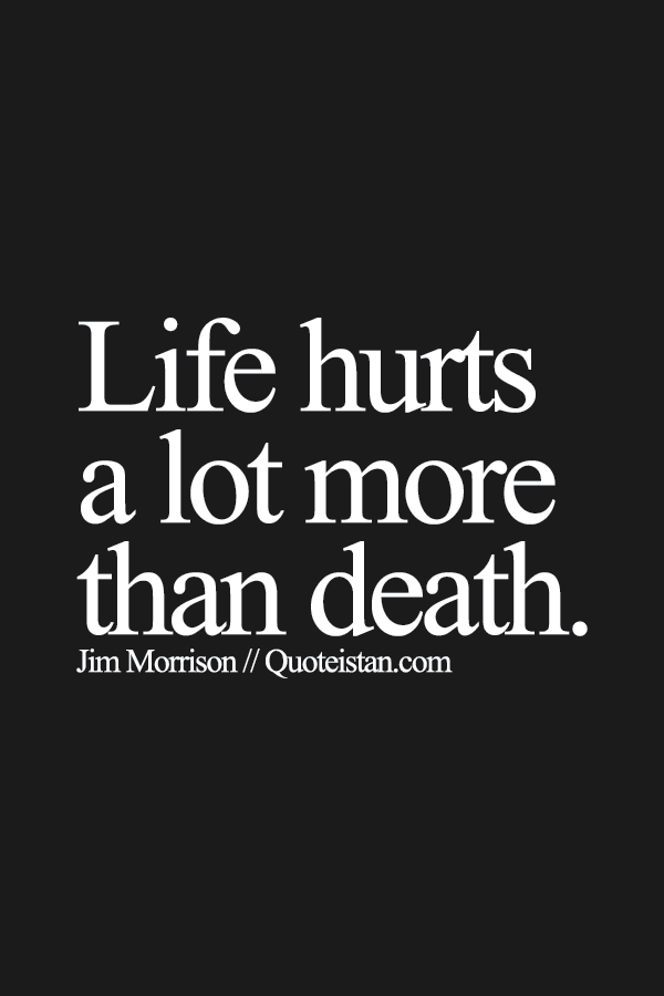 Life Hurts A Lot More Than Death Quotes Pinterest Life Hurts