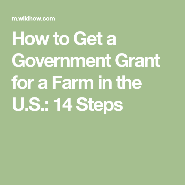 How to Get a Government Grant for a Farm in the U.S.: 14 Steps