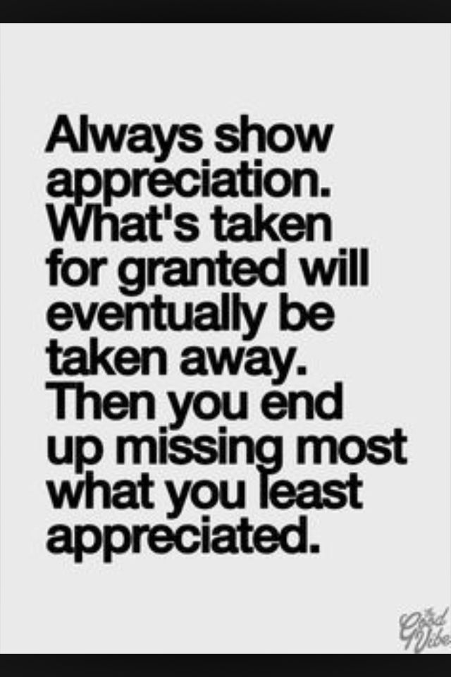 Never Take Anything For Granted Life Philosophies Quotes