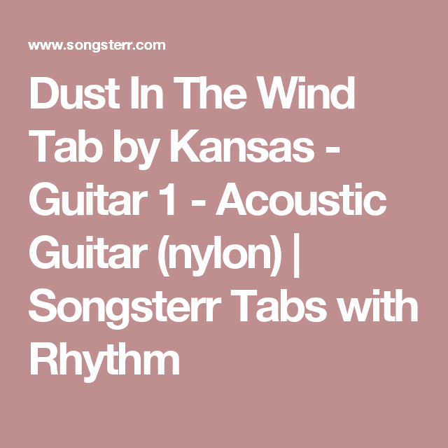 Dust In The Wind Tab by Kansas - Guitar 1 - Acoustic Guitar (nylon