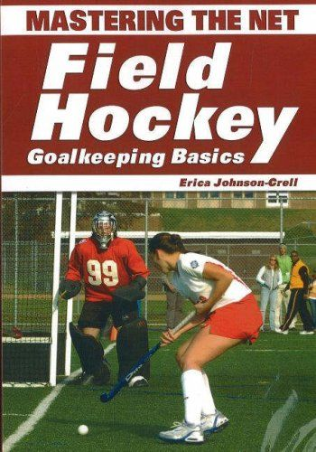Mastering The Net Field Hockey Goalkeeping Basics Isbn13 9781930546875 Condition New Notes Brand New From Publisher Field Hockey Goalkeeper Book Coach