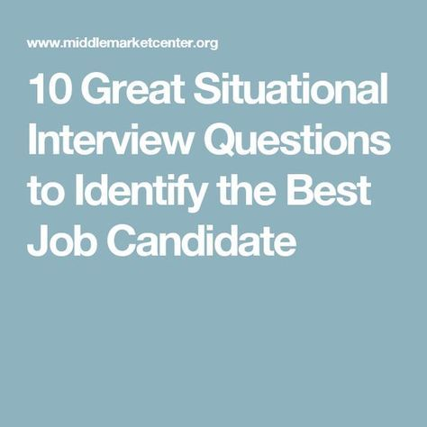 10 Great Situational Interview Questions to Identify the Best Job Candidate