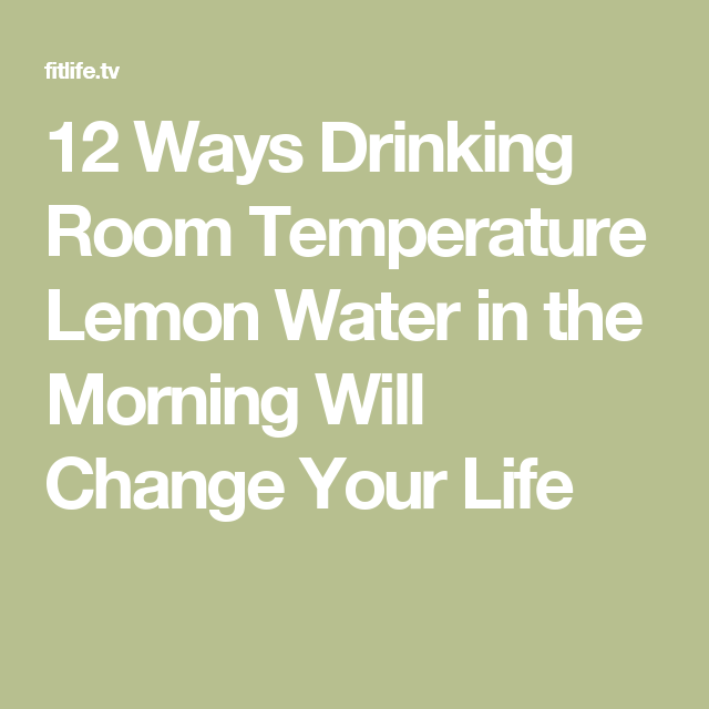 10 Ways Drinking Room Temperature Lemon Water In The Morning Will ...