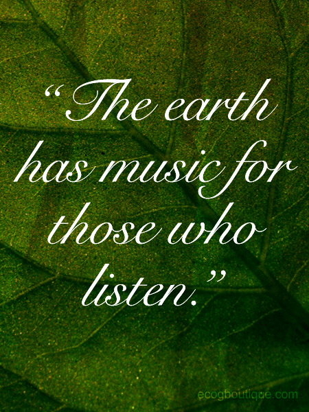 Green Quote About Mother Earth The Earth Has Song For Those Who Listen Mother Nature Quotes Green Quotes Nature Quotes