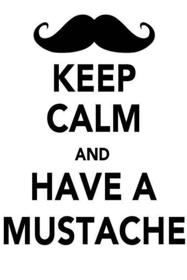 Keep Calm and Have a Mustache | Keep Calm | Pinterest