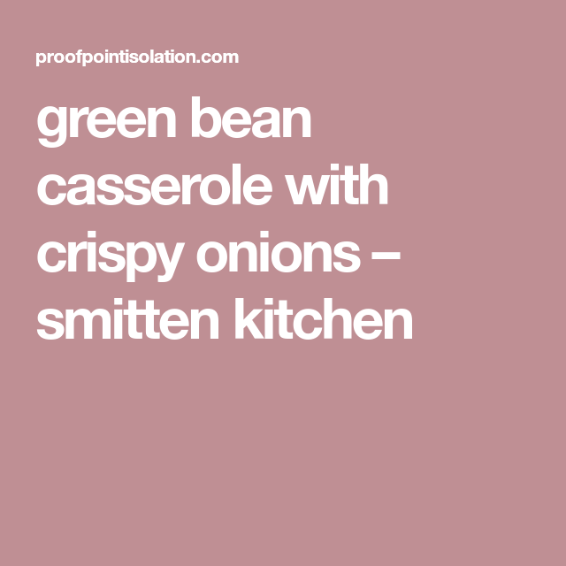 Green Bean Casserole With Crispy Onions Smitten Kitchen Green Bean Casserole Smitten Kitchen Bean Casserole