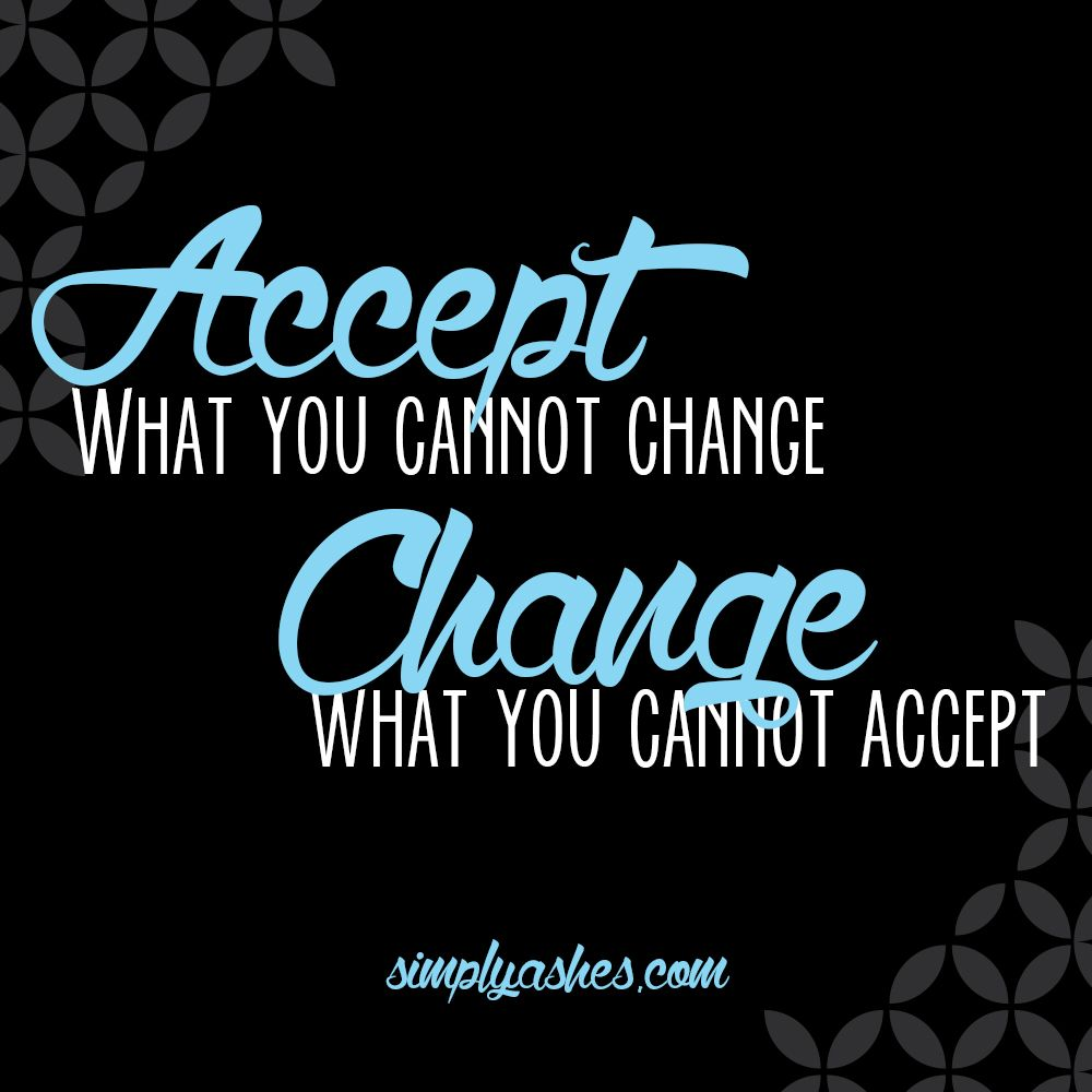 how to accept things that you cannot change