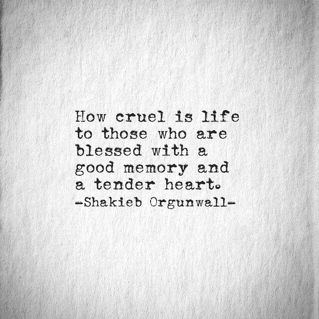 charming life pattern: Shakieb Orgunwall - quote - how cruel ...