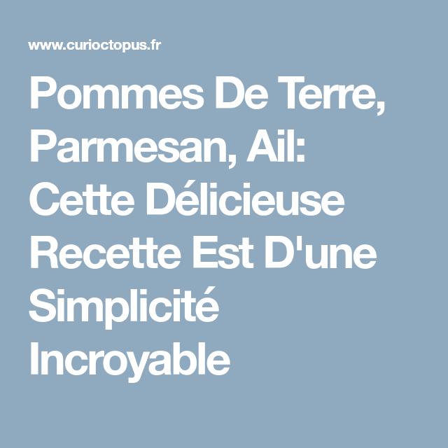 Pommes De Terre, Parmesan, Ail: Cette Délicieuse Recette Est D'une Simplicité Incroyable