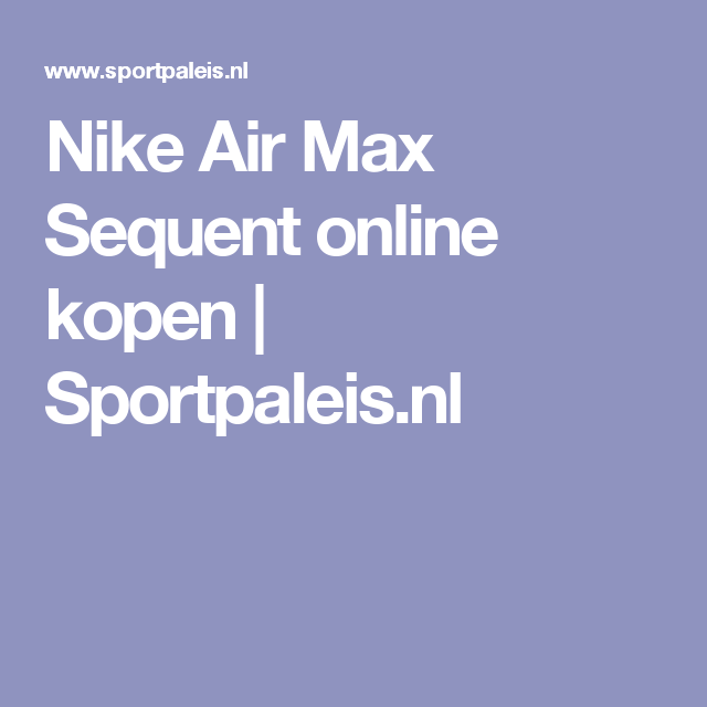 Nike Air Max Sequent online kopen | Sportpaleis.nl