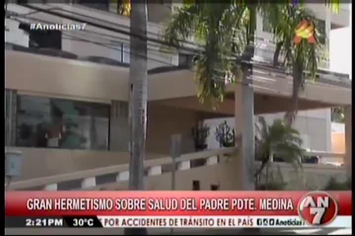 Gran Hermetismo Sobre Estado De Salud De Padre Del Presidente Medina #Video