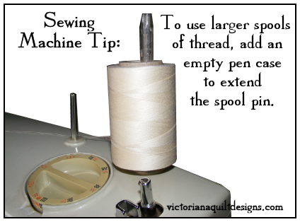 Sewing Machine Tip for Using Larger Spools - Extend the spool pin with an empty pen case. http://www.victorianaquiltdesigns.com/