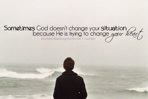 Sometimes God doesn't change the situation....I love this!