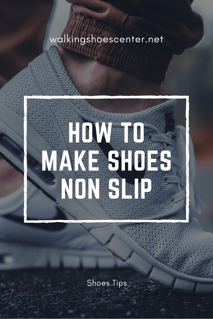 How To Make Shoes Slip Resistant For Work