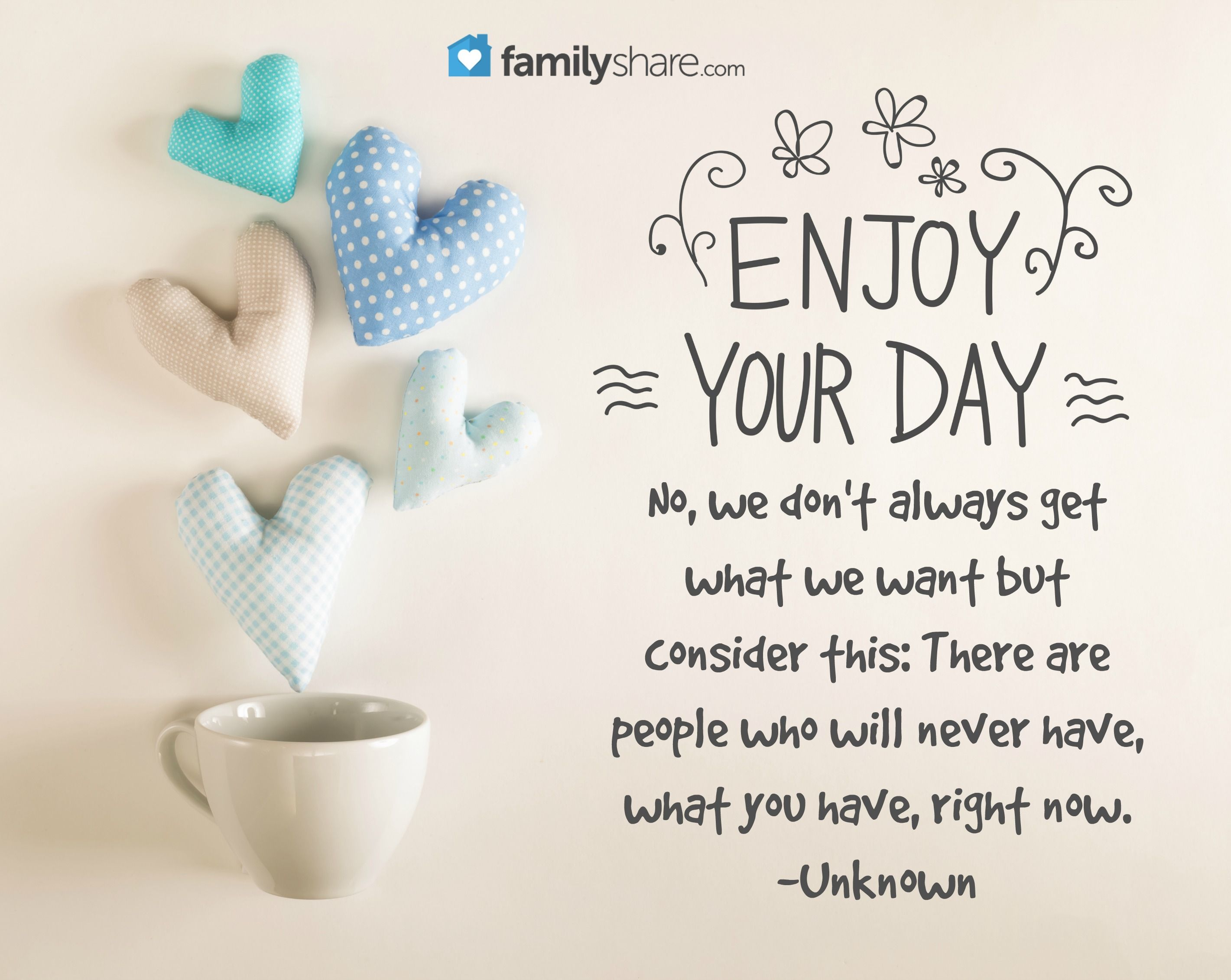 Enjoy your day no we don 39 t always get what we want but for Quotes on enjoying the day