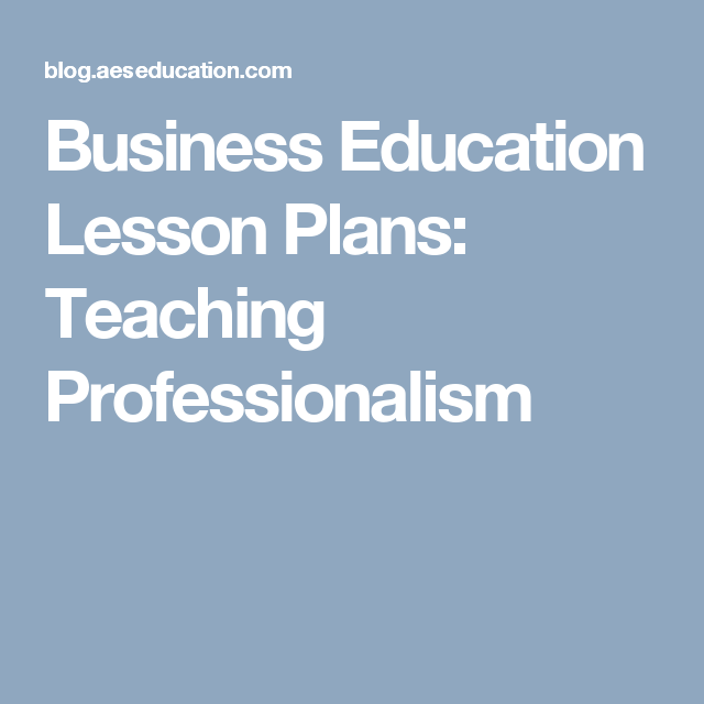 Business Education Lesson Plans Teaching Professionalism