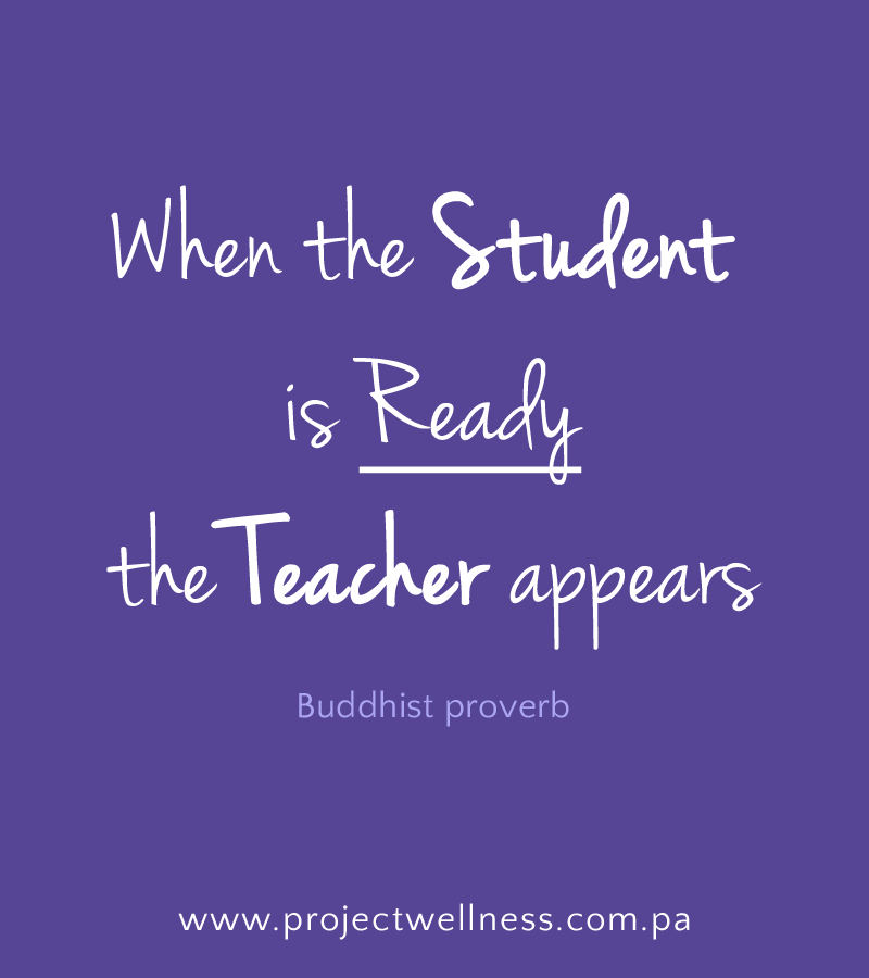 When the student is ready, the teacher appears... Buddhist proverb