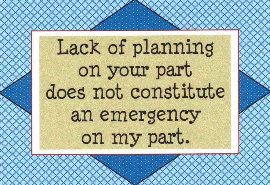 106 Lack Of Planning On Your Part Does Not Constitute An Emergency
