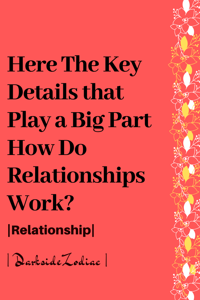 Here The Key Details That Play A Big Part How Do Relationships Work Dark Side Zodiac In 2020 Making A Relationship Work Relationship Relationship Advice