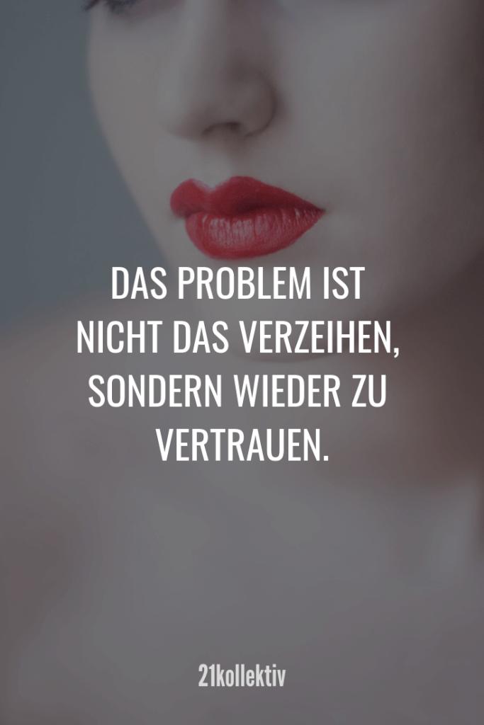 Das Problem ist nicht das Verzeihen, sondern wieder zu vertrauen.