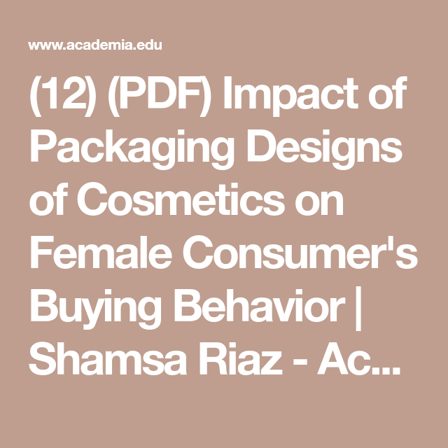 Impact Of Packaging Designs Of Cosmetics On Female Consumer S Buying Behavior In 2020 Packaging Design Behavior How To Attract Customers