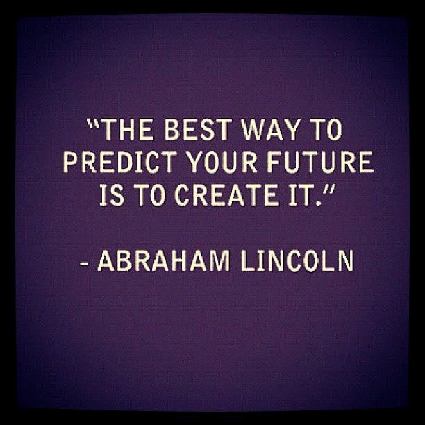 "Picture Quotes Creator 2: ""The Best Way To Predict Your Future Is To Create It."""