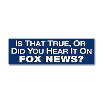 Funny political bumper stickers is that true or did you hear that on fox news