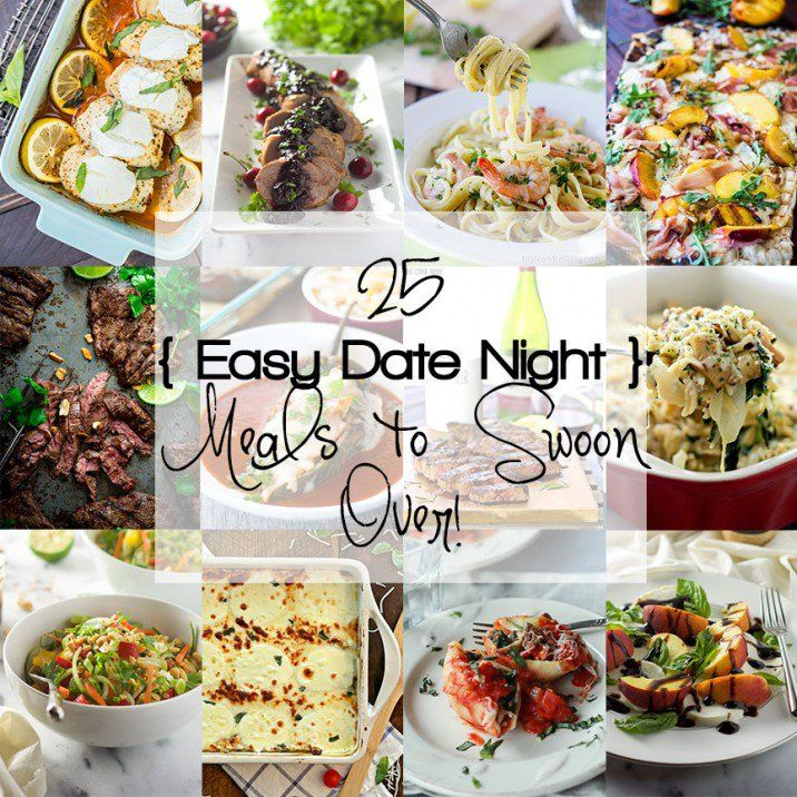 25 Easy Date Night Meals that are sure to make your mouth water and your other half happy!