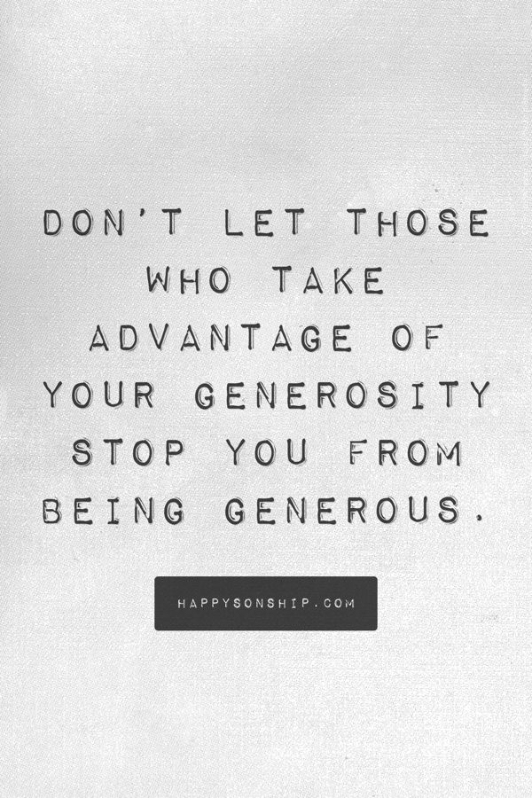 Don\'t let those who take advantage of your generosity stop ...