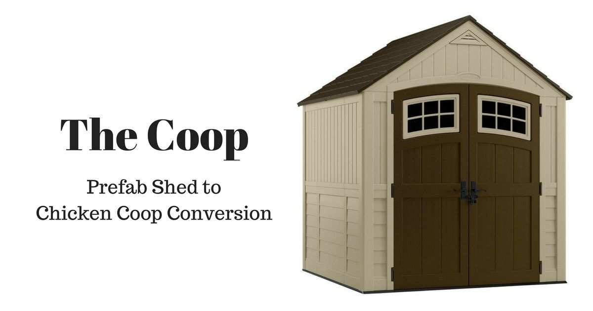 The Coop Prefab Shed To Chicken Coop Conversion Woodhaven Place Prefab Sheds Plastic Sheds Diy Storage Shed
