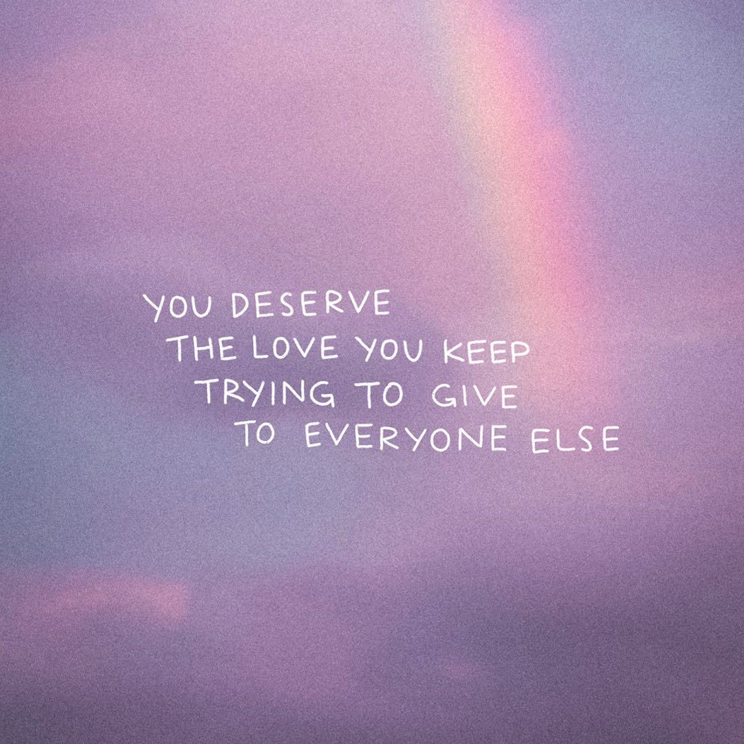 Razzledesigns On Instagram You Deserve The Love You Keep Trying To Give To Everyone Else Keep Trying Be Yourself Quotes Love You