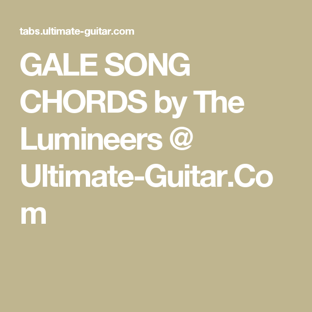 GALE SONG CHORDS by The Lumineers @ Ultimate-Guitar.Com | Ukulele ...