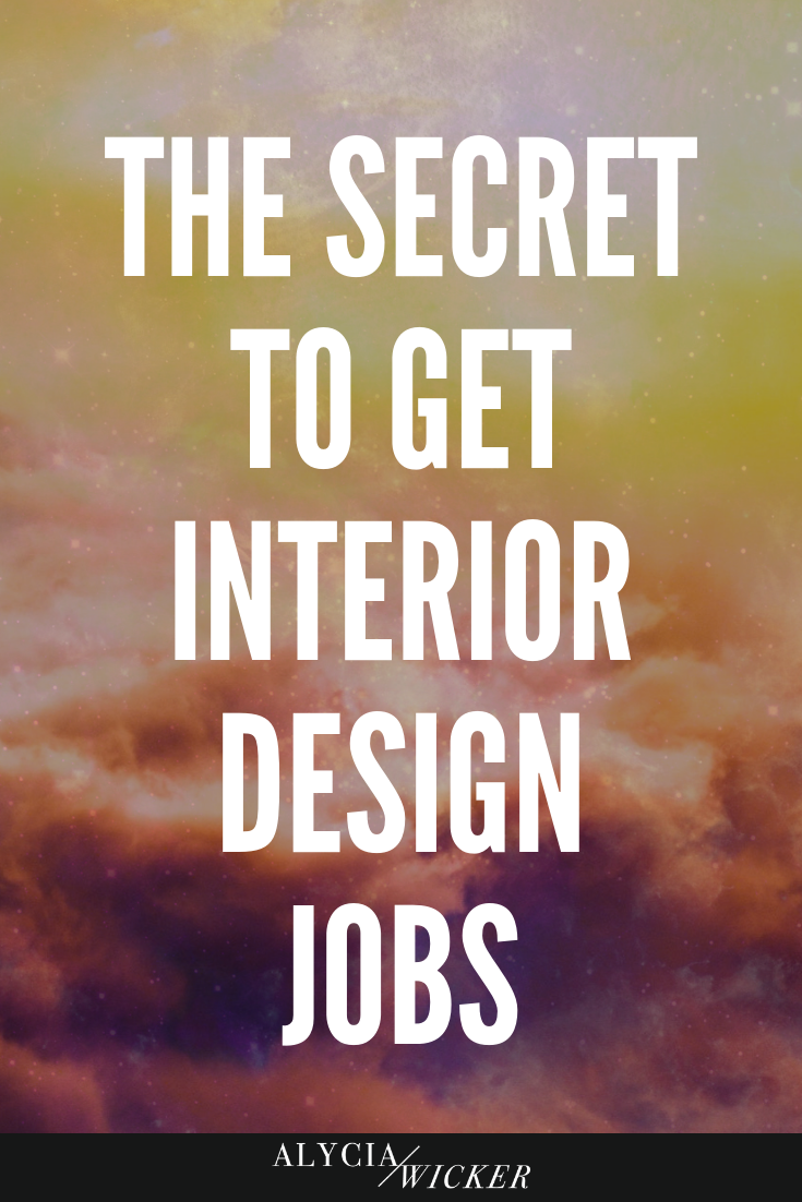 The Secret To Get Interior Design Jobs — Online Interior Design School by Alycia Wicker