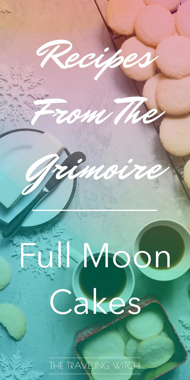Recipes From The Grimoire: Full Moon Cakes — The Traveling Witch