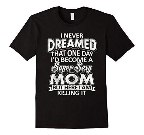 Men's Gift for Super Sexy Mom T-Shirt 2XL Black SP-Store https://www.amazon.com/dp/B01JMHZ330/ref=cm_sw_r_pi_dp_x_Jv3OxbNSSZ2Y6