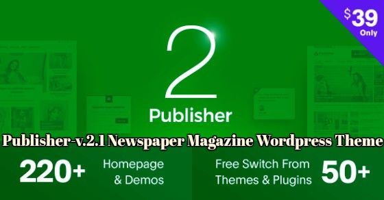 publisher-v.2.1 nulled wordpress-theme create news site, online ...