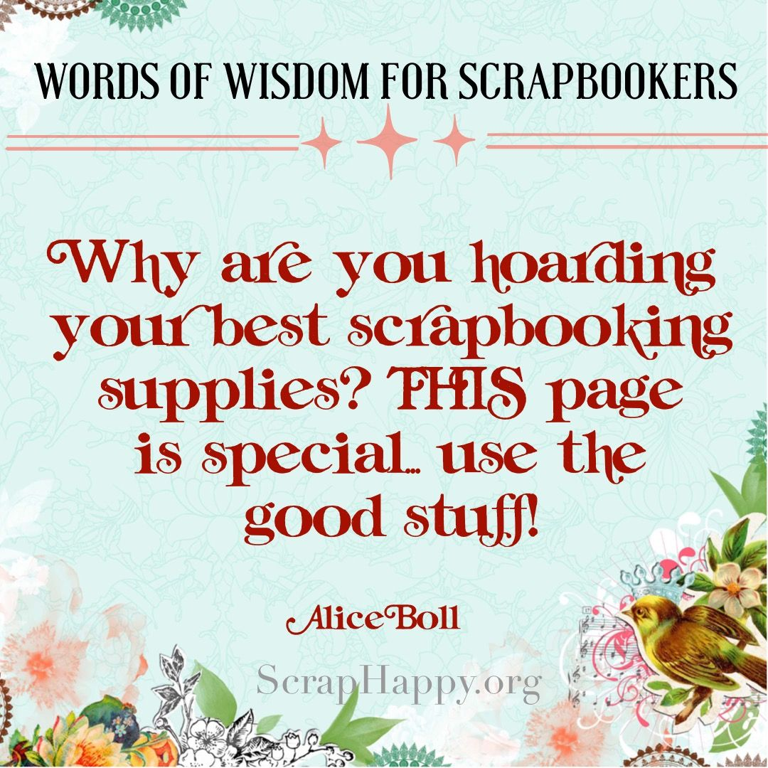 Scrapbook ideas words - Words Of Wisdom Why Are You Hoarding Your Best Scrapbooking Supplies This Page Is Special