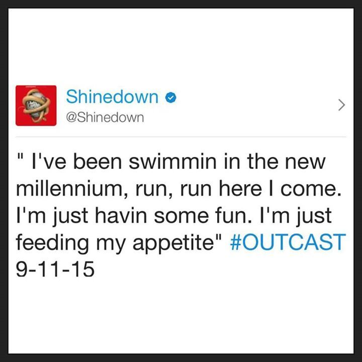 "Via @Shinedown: "" I've been swimmin in the new millennium run run here I come. I'm just havin some fun. I'm just feeding my appetite"" #OUTCAST 9-11-15 - http://ift.tt/1LfZqTj"