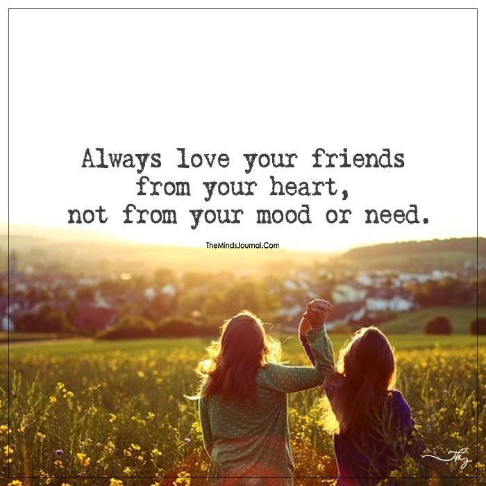 Love Your Friends Unconditionally Love You Friend I Love My Friends Friends Quotes