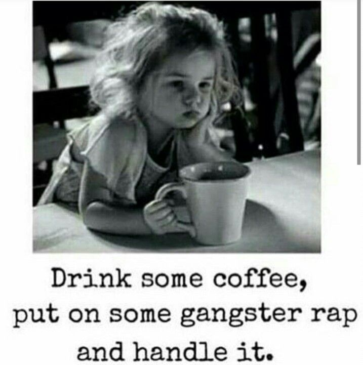d327dd8f58b3d647992486cac7734806 drink coffee gangsta rap on and deal with it funny meme