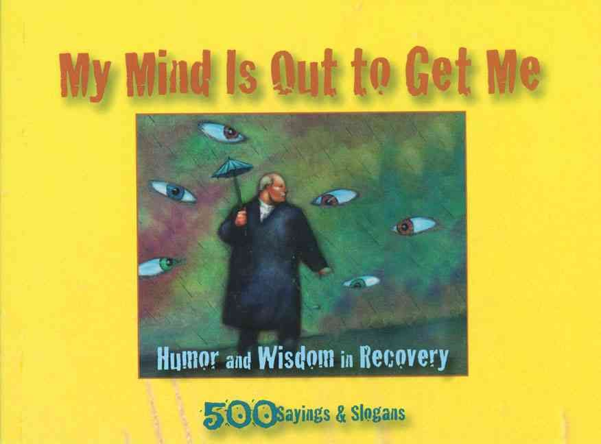 My mind is out to get me humor and wisdom in recovery