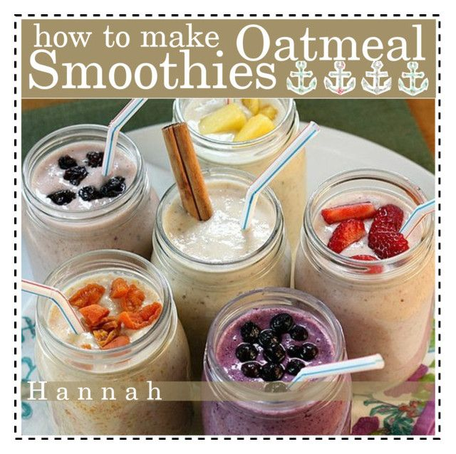 """How To Make Oatmeal Smoothies ♥"" by thebestcookbook ❤ liked on Polyvore"