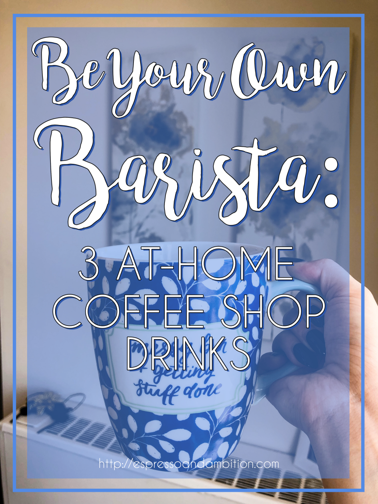 Be Your Own Barista: 3 At-Home Coffee Shop Recipes - Espresso and Ambition #espressoathome Be Your Own Barista: 3 At-Home Coffee Shop Recipes - Espresso and Ambition #espressoathome Be Your Own Barista: 3 At-Home Coffee Shop Recipes - Espresso and Ambition #espressoathome Be Your Own Barista: 3 At-Home Coffee Shop Recipes - Espresso and Ambition #espressoathome