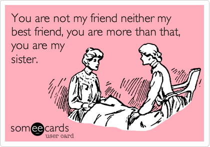 Funny Friendship Ecard: You are not my friend neither my best friend