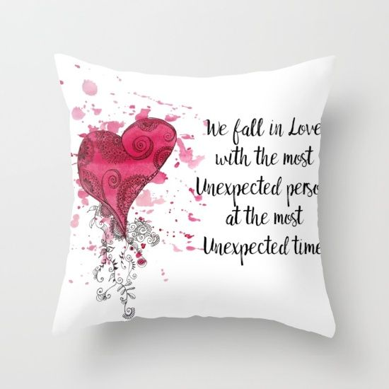 Love Quote for Valentine's Day Throw Pillow  We fall in love with the most unexpected person at the most unexpected time