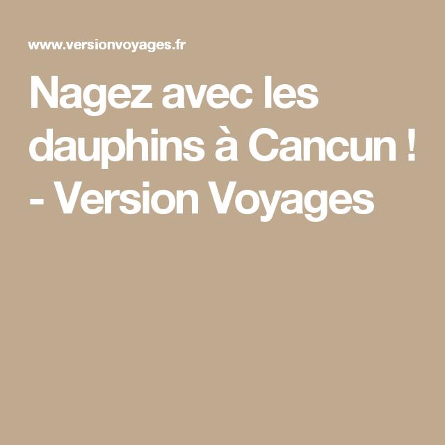 Nagez avec les dauphins à Cancun ! - Version Voyages