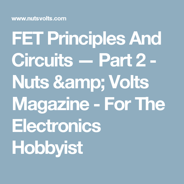 Fet Principles And Circuits Part 2 Nuts Amp Volts Magazine