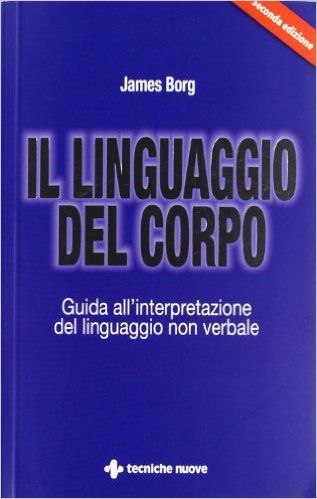 Il linguaggio del corpo. Guida all'interpretazione del linguaggio non verbale: Amazon.it: James Borg, S. Bertoncini: Libri